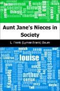 Cover-Bild zu Baum, L. Frank (Lyman Frank): Aunt Jane's Nieces in Society (eBook)