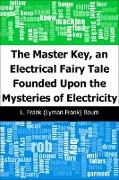 Cover-Bild zu Baum, L. Frank (Lyman Frank): Master Key, an Electrical Fairy Tale Founded Upon the Mysteries of Electricity (eBook)