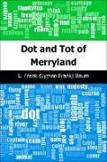 Cover-Bild zu Baum, L. Frank (Lyman Frank): Dot and Tot of Merryland (eBook)