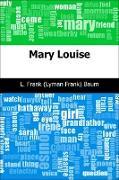 Cover-Bild zu Baum, L. Frank (Lyman Frank): Mary Louise (eBook)