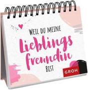 Cover-Bild zu Groh Verlag: Weil du meine Lieblingsfreundin bist