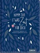 Cover-Bild zu Groh Verlag: Nimm dir etwas Zeit für dich - Geschichten, Gedanken und Rezepte für gemütliche Stunden