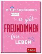 Cover-Bild zu Groh Verlag: Es gibt Freundinnen. Und es gibt Freundinnen fürs Leben