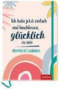 Cover-Bild zu Groh Verlag: Ich habe jetzt einfach mal beschlossen, glücklich zu sein