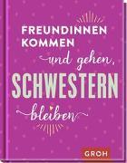 Cover-Bild zu Groh Verlag: Freundinnen kommen und gehen, Schwestern bleiben