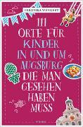 Cover-Bild zu Wengert, Veronika: 111 Orte für Kinder in und um Augsburg, die man gesehen haben muss