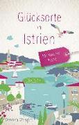 Cover-Bild zu Wengert, Veronika: Glücksorte in Istrien. Mit Kvarner Bucht