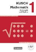 Cover-Bild zu Bödeker, Sandra: Kusch: Mathematik, Ausgabe 2013, Band 1, Arithmetik und Algebra (16. Auflage), Schülerbuch