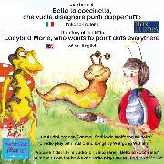 Cover-Bild zu Wilhelm, Wolfgang: La storia di Bella la coccinella, che vuole disegnare punti dappertutto. Italiano-Inglese / The story of the little Ladybird Marie, who wants to paint dots everythere. Italian-English (Audio Download)