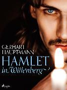 Cover-Bild zu Hauptmann, Gerhart: Hamlet in Wittenberg (eBook)