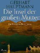 Cover-Bild zu Hauptmann, Gerhart: Die Insel der großen Mutter oder Das Wunder von Île des Dames (eBook)