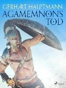 Cover-Bild zu Hauptmann, Gerhart: Agamemnons Tod (eBook)