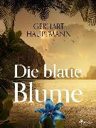 Cover-Bild zu Hauptmann, Gerhart: Die blaue Blume (eBook)