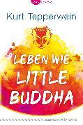 Cover-Bild zu Tepperwein, Kurt: Leben wie Little Buddha (eBook)