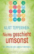Cover-Bild zu Tepperwein, Kurt: Nichts geschieht umsonst