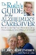 Cover-Bild zu Westheimer, Dr. Ruth K.: Dr. Ruth's Guide for the Alzheimer's Caregiver: How to Care for Your Loved One Without Getting Overwhelmed