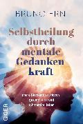 Cover-Bild zu Erni, Bruno: Selbstheilung durch mentale Gedankenkraft (eBook)