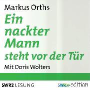 Cover-Bild zu Orths, Markus: Ein nackter Mann steht vor der Tür (Audio Download)