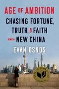 Cover-Bild zu Age of Ambition: Chasing Fortune, Truth, and Faith in the New China von Osnos, Evan
