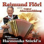 Cover-Bild zu Flörl Raimund und der Original Almrauschklang (Komponist): Meine schönsten Harmonika Stückl'n