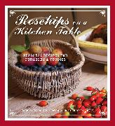 Cover-Bild zu Caldicott, Carolyn: Rosehips on a Kitchen Table: Seasonal Recipes for Foragers and Foodies