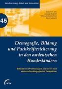 Cover-Bild zu Jahn, Robert W. (Hrsg.): Demografie, Bildung und Fachkräftesicherung in den ostdeutschen Bundesländern