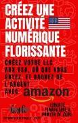Cover-Bild zu Carpentier, Jérémy: Créez une Activité Numérique Florissante: Créez Votre LLC aux USA, où que Vous Soyez, et Gagnez de L'argent avec Amazon (eBook)