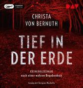 Cover-Bild zu Tief in der Erde. Kriminalroman nach einer wahren Begebenheit von Bernuth, Christa von