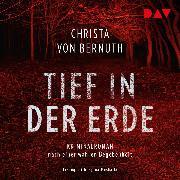 Cover-Bild zu Tief in der Erde. Kriminalroman nach einer wahren Begebenheit (Audio Download) von Bernuth, Christa von