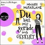 Cover-Bild zu McFarlane, Mhairi: Du hast mir gerade noch gefehlt (Ungekürzt) (Audio Download)