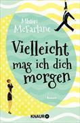 Cover-Bild zu McFarlane, Mhairi: Vielleicht mag ich dich morgen (eBook)
