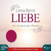 Cover-Bild zu Byrne, Lorna: Liebe - Das Geschenk des Himmels (Ungekürzt) (Audio Download)