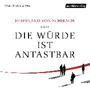 Cover-Bild zu Schirach, Ferdinand von: Die Würde ist antastbar (Audio Download)