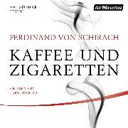 Cover-Bild zu Schirach, Ferdinand von: Kaffee und Zigaretten (Audio Download)