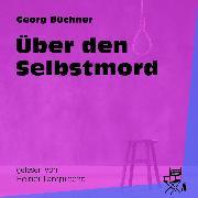 Cover-Bild zu Büchner, Georg: Über den Selbstmord (Ungekürzt) (Audio Download)