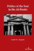 Cover-Bild zu Magrini, James M.: Politics of the Soul in the Alcibiades (eBook)