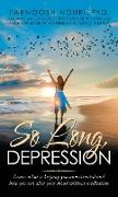 Cover-Bild zu Nouri, Farnoosh: So Long, Depression: Learn What Is Keeping You Unmotivated and How You Can Alter Your Mood Without Medication