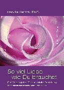 Cover-Bild zu D., Helen LaKelly Hunt, Ph.: So viel Liebe wie Du brauchst (eBook)