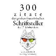 Cover-Bild zu Corneille, Pierre: 300 Zitate der großen französischen Schriftsteller des 17. Jahrhunderts (Audio Download)