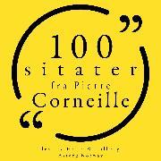 Cover-Bild zu Corneille, Pierre: 100 sitater fra Pierre Corneille (Audio Download)