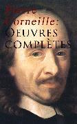 Cover-Bild zu Corneille, Pierre: Pierre Corneille: Oeuvres complètes (eBook)