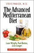 Cover-Bild zu Steve Parker, M. D.: Advanced Mediterranean Diet: Lose Weight, Feel Better, Live Longer (2nd Edition) (eBook)