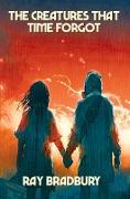 Cover-Bild zu The Creatures That Time Forgot (eBook) von Bradbury, Ray