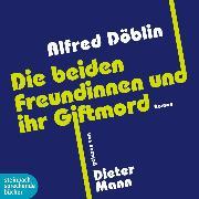 Cover-Bild zu Die beiden Freundinnen und ihr Giftmord (Ungekürzt) (Audio Download) von Döblin, Alfred