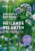 Cover-Bild zu Ein gutes Dutzend heilende Pflanzen (eBook) von Hecker, Katrin