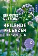 Cover-Bild zu Ein gutes Dutzend heilende Pflanzen von Hecker, Katrin