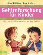 Cover-Bild zu Hüther, Gerald: Gehirnforschung für Kinder - Felix und Feline entdecken das Gehirn
