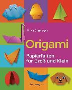 Cover-Bild zu Grasberger, Ulrich: Origami. Papierfalten für Groß und Klein. Die einfachste Art zu Basteln. Tiere, Blumen, Papierflieger, Himmel & Hölle, Fingerpuppen u.v.m (eBook)