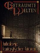 Cover-Bild zu Zörner, Daniela: Geträumte Welten - Anthologie fantastischer Autoren (eBook)