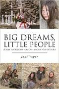 Cover-Bild zu Yager, Jodi: Big Dreams, Little People: A Map To Success For Child & New Actors (eBook)